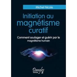 Initiation Au Magnetisme Curatif - Comment Soulager Et Guérir Par Le Magnétisme